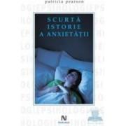Scurta istorie a anxietatii - Patricia Pearson