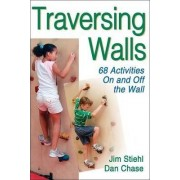 Traversing Walls: 68 Activities on and Off the Wall by Jim Stiehl