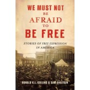 We Must Not Be Afraid to Be Free by Ronald K. L. Collins