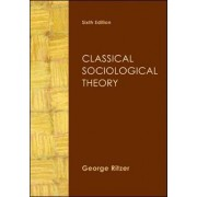 Classical Sociological Theory by George Ritzer