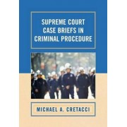 Supreme Court Case Briefs in Criminal Procedure by Michael A. Cretacci