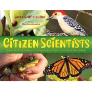 Citizen Scientists: Be a Part of Scientific Discovery from Your Own Backyard, Paperback