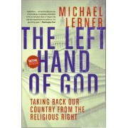 The Left Hand Of God: Taking Back Our Country From The Religious Right by Michael Lerner