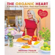 The Organic Heart: A Gluten-Free, Dairy-Free, Clean Food Cookbook