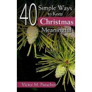 40 Simple Ways to Keep Christmas Meaningful by REV Victor Parachin