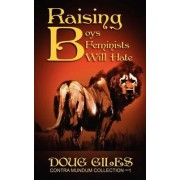 Raising Boys Feminists Will Hate by Doug Giles
