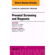 Prenatal Screening and Diagnosis, an Issue of the Clinics in Laboratory Medicine