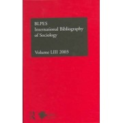 IBSS: Sociology 2003: Sociology v. 53 by The British Library Of Political And Economic Science At The London School Of Economics