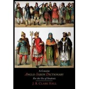 A Concise Anglo-Saxon Dictionary for the Use of Students by J R Clark Hall