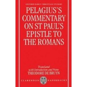 Pelagius' Commentary on St Paul's Epistle to the Romans by Pelagius