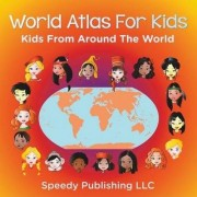 World Atlas for Kids - Kids from Around the World by Speedy Publishing LLC