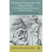 Disputed Territories and Shared Pasts by Tibor Frank