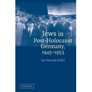 Jews in Post-Holocaust Germany, 1945-1953 by Jay Howard Geller