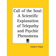 Call of the Soul: A Scientific Explanation of Telepathy and Psychic Phenomena (1926) by Ernest C. Feyrer