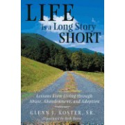 Life Is a Long Story Short: Lessons from Living Through Abuse, Abandonment, and Adoption