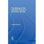 The Making of the Classical Theory of Economic Growth by Anthony Brewer