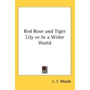 Red Rose and Tiger Lily or in a Wider World by L T Meade