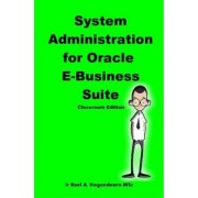 System Administration for Oracle E-Business Suite (Classroom Edition) by Roel Hogendoorn