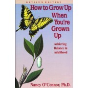 How to Grow Up When You're a Grown-up by Nancy O'Connor