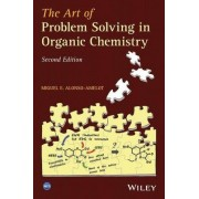 The Art of Problem Solving in Organic Chemistry by Miguel E. Alonso-amelot