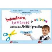Indemanare Fantezie Si Culoare La Abilitati Practice Cls 1 - Aurelia Arghirescu