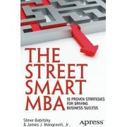 The Street Smart MBA: 10 Proven Strategies for Driving Business Success by James J. Mangraviti