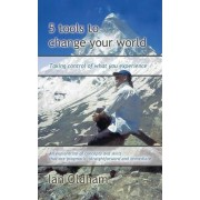 5 Tools to Change Your World by Ian Oldham
