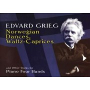 Norwegian Dances, Waltz-Caprices and Other Works for Piano Four Hands by Edvard Grieg