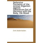 Defensive Ferments of the Animal Organism Against Substances Out of Harmony with the Body, the Blood by Emil Abderhalden