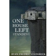 One House Left Standing by Ryan Fredric Steinbeck