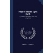 Days of Heaven Upon Earth: A Year Book of Scripture Texts and Living Truths