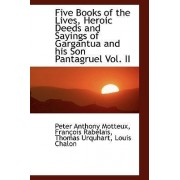Five Books of the Lives, Heroic Deeds and Sayings of Gargantua and His Son Pantagruel Vol. II by Peter Anthony Motteux