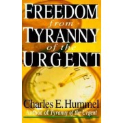 Freedom from Tyranny of the Urgent by Charles E Hummel