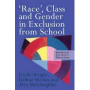 Race, Class and Gender in Exclusion from School by Cecile Wright
