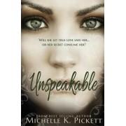 Unspeakable by Michelle K Pickett