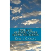 Twilight Murders: Other Poems and Essays