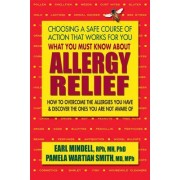 What You Must Know about Allergy Relief: How to Overcome the Allergies You Have & Discover the Ones You Are Not Aware of