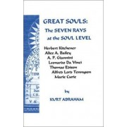 Great Souls: The Seven Rays at the Soul Level by Kurt Abraham