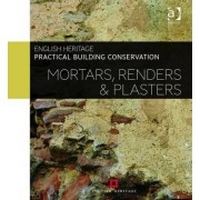 Practical Building Conservation: Mortars, Renders and Plasters by Historic England