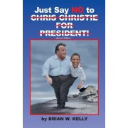 Just Say No to Chris Christie for President!: Our Nation Must Be Better Than NJ