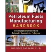 Petroleum Fuels Manufacturing Handbook by Surinder Parkash