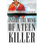 Inside the Mind of a Teen Killer by Phil Chalmers