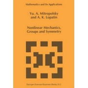 Nonlinear Mechanics, Groups and Symmetry by IU.A. Mitropol'skii