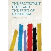 The Protestant Ethic and the Spirit of Capitalism... by Weber Max 1864-1920