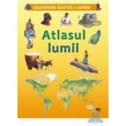 Atlasul lumii - Enciclopedia ilustrata a copiilor