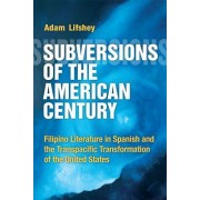 Subversions of the American Century: Filipino Literature in Spanish and the Transpacific Transformation of the United States