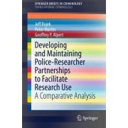 Developing and Maintaining Police-Researcher Partnerships to Facilitate Research Use by Geoffrey P. Alpert