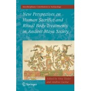 New Perspectives on Human Sacrifice and Ritual Body Treatments in Ancient Maya Society by Vera Tiesler