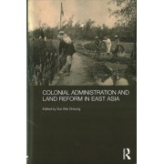 Colonial Administration and Land Reform in East Asia by Sui Wai Cheung