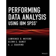Performing Data Analysis Using IBM SPSS by Lawrence S. Meyers